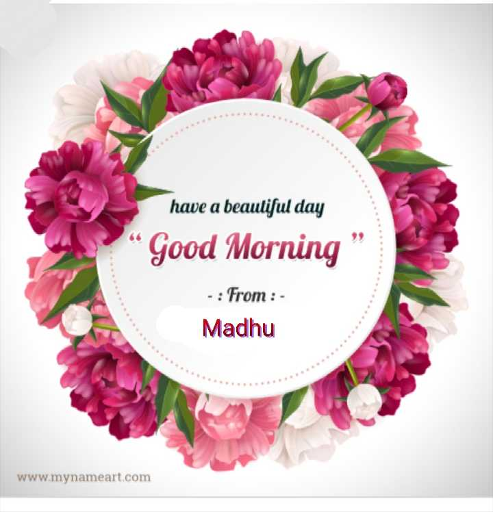 🌅శుభోదయం - have a beautiful day Good Morning - : From : Madhu www . mynameart . com - ShareChat