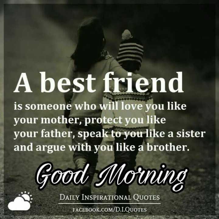 🌅శుభోదయం - A best friend is someone who will love you like your mother , protect you like your father , speak to you like a sister and argue with you like a brother . Good Morning DAILY INSPIRATIONAL QUOTES FACEBOOK . COM / D . I . QUOTES - ShareChat