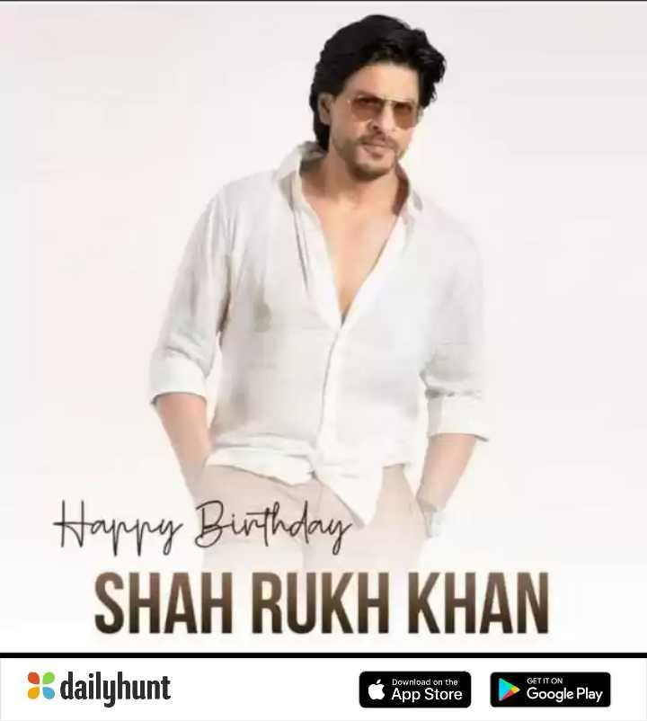 🎂షారుఖ్ ఖాన్ పుట్టినరోజు 🎁🎉 - Happy Birthday SHAH RUKH KHAN : : dailyhunt App Store Google Play Download on the App Store GET IT ON Google Play - ShareChat