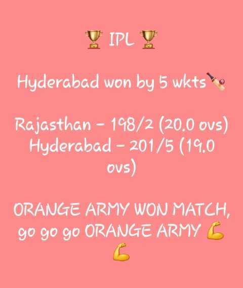 🏏సన్ రైజర్స్ ఆరంభం - IPLO Hyderabad won by 5 wktso Rajasthan - 198 / 2 ( 20 . 0 ovs ) Hyderabad - 201 / 5 ( 19 . 0 OVS ) ORANGE ARMY WON MATCH , go go go ORANGE ARMY Ś - ShareChat