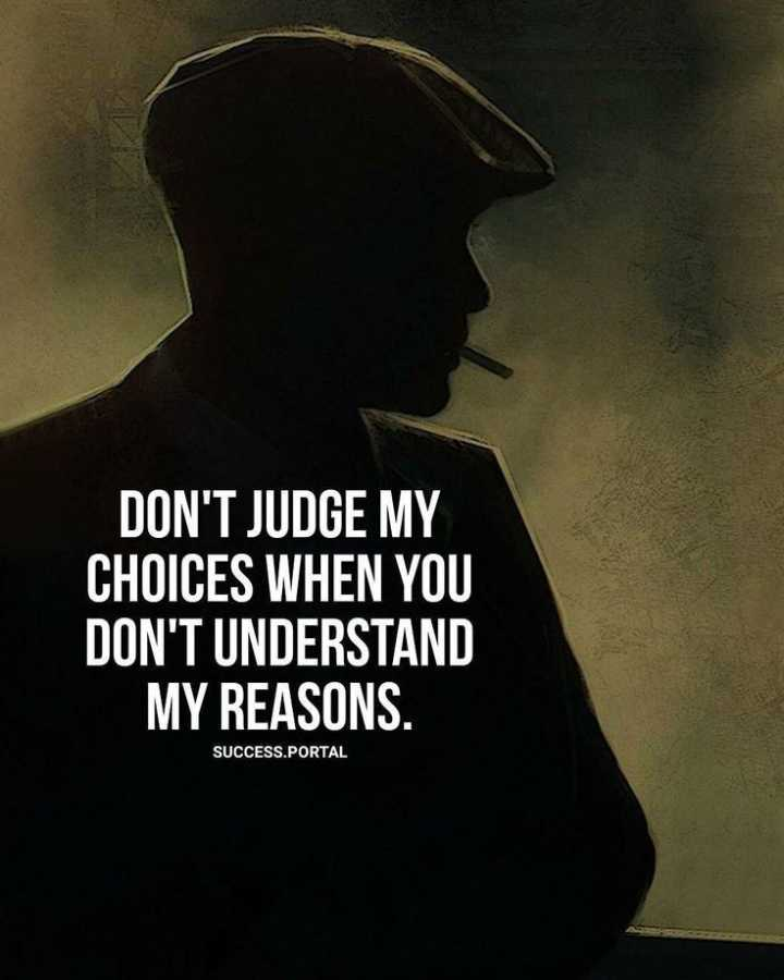 😎సోలో బ్రతుకే సో బెటర్ - DON ' T JUDGE MY CHOICES WHEN YOU DON ' T UNDERSTAND MY REASONS . SUCCESS . PORTAL - ShareChat
