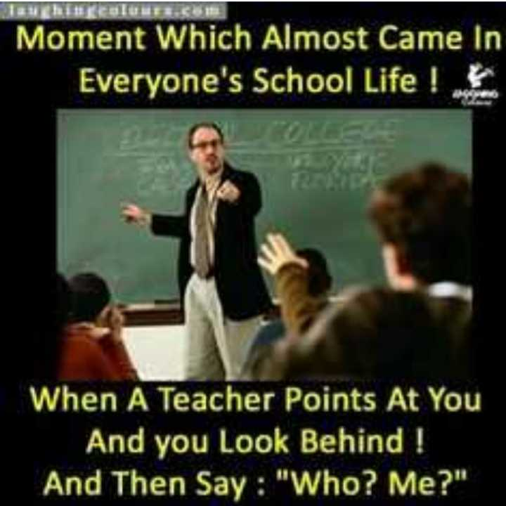 స్కూల్ మెమోరీస్ - Moment which Almost Came in Everyone ' s School Life ! When A Teacher Points At You And you Look Behind ! And Then Say : Who ? Me ? - ShareChat