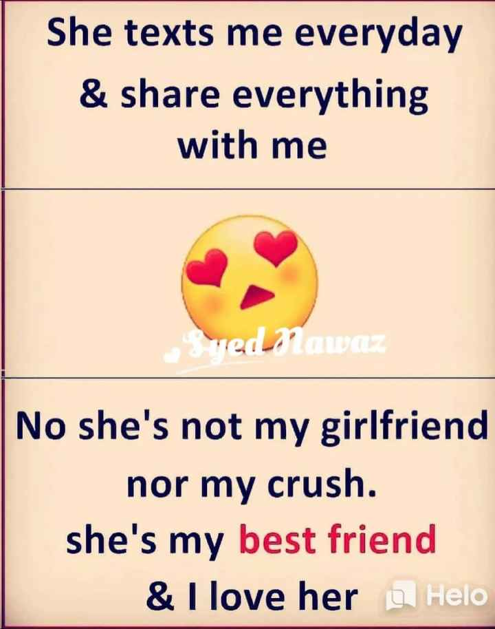 స్నేహం- కోట్స్ - She texts me everyday & share everything with me sued Nawaz No she ' s not my girlfriend nor my crush . she ' s my best friend & I love her - ShareChat