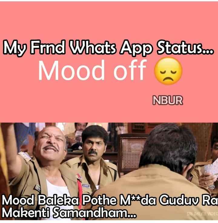 స్నేహితుల దినోత్సవం - My Frnd Whats App Status . . . Mood off NBUR Mood Baleka Pothe M ' da Guduv Ra Makenti Samandham . . . SUL BALAJI VIDEO - ShareChat