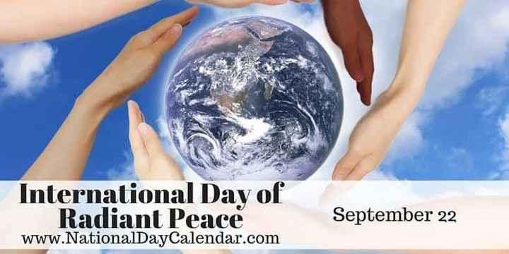 ಅಂತರಾಷ್ಟ್ರೀಯ ದಿನಗಳು - International Day of Radiant Peace www . NationalDayCalendar . com September 22 - ShareChat