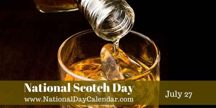 ಅಂತರಾಷ್ಟ್ರೀಯ ದಿನಗಳು - National Scotch Day www . NationalDayCalendar . com July 27 - ShareChat