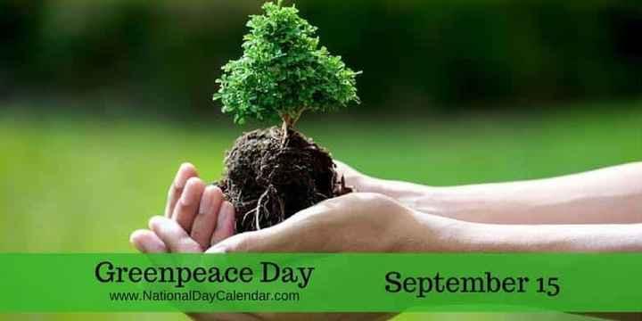 ಅಂತರಾಷ್ಟ್ರೀಯ ದಿನಗಳು - Greenpeace Day www . NationalDayCalendar . com September 15 - ShareChat
