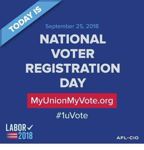 ಅಂತರಾಷ್ಟ್ರೀಯ ದಿನಗಳು - September 25 , 2018 TODAY IS NATIONAL VOTER REGISTRATION DAY MyUnion MyVote . org # 1uVote LABOR = 2018 AFL - CIO - ShareChat