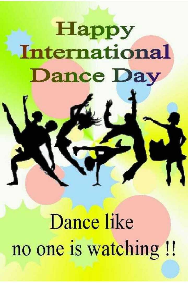 ಅಂತಾರಾಷ್ಟ್ರೀಯ ನೃತ್ಯ ದಿನ - Happy International Dance Day Dance like no one is watching ! ! - ShareChat