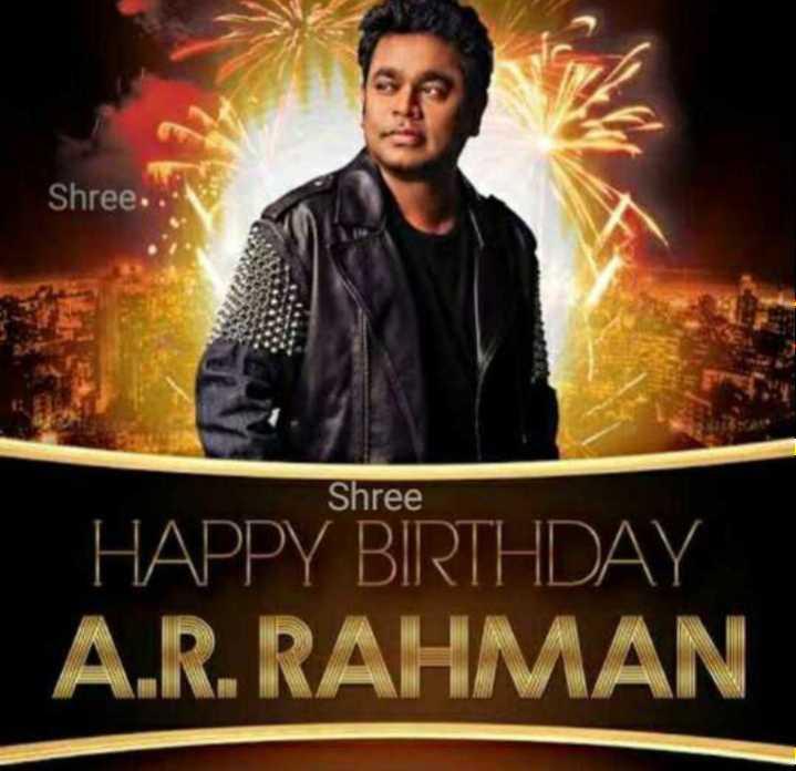 🎁ಎ.ಆರ್.ರಹಮಾನ್ ಹುಟ್ಟು ಹಬ್ಬ - Shree . . Shree HAPPY BIRTHDAY A . R . RAHMAN - ShareChat