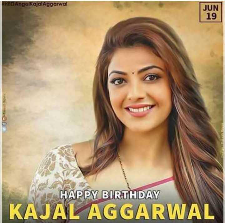 🎂ಕಾಜಲ್ ಅಗರ್ವಾಲ್ ಹುಟ್ಟುಹಬ್ಬ - HBDAngelKajal Aggarwal JUN   19 HAPPY BIRTHDAY KAJAL AGGARWAL - ShareChat
