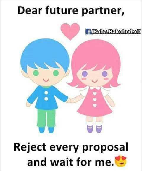 ಗಂಡ ಹೆಂಡತಿ - Dear future partner , flBaba . Bakchod . xD * * * Reject every proposal and wait for me . - ShareChat