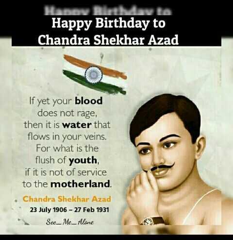 🎂 ಚಂದ್ರಶೇಖರ ಆಜಾದ್ ಹುಟ್ಟುಹಬ್ಬ - Happy Birthday to Chandra Shekhar Azad If yet your blood does not rage , then it is water that flows in your veins . For what is the flush of youth , if it is not of service to the motherland . Chandra Shekhar Azad 23 July 1906 - 27 Feb 1931 See _ Me _ Alone - ShareChat