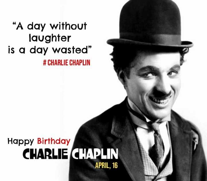 """ಚಾರ್ಲಿ ಚಾಪ್ಲಿನ್ ಹುಟ್ಟು ಹಬ್ಬ - """" A day without laughter is a day wasted """" # CHARLIE CHAPLIN Happy Birthday CHARLIE CHAPLIN APRIL , 16 - ShareChat"""