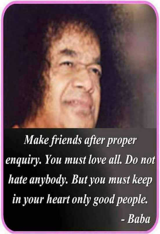 🔱ದೈವ ದರ್ಶನ - Make friends after proper enquiry . You must love all . Do not hate anybody . But you must keep in your heart only good people . - Baba - ShareChat