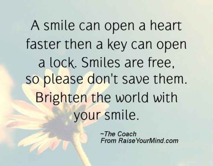 ನನ್ನ ಗೆಳೆಯರು - A smile can open a heart faster then a key can open a lock . Smiles are free , so please don ' t save them . Brighten the world with your smile . - The Coach From Raise Your Mind . com - ShareChat