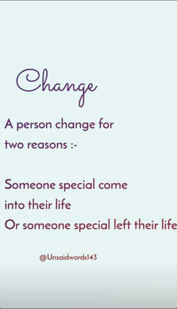 🤔 ನನ್ನ ಪ್ರಕಾರ - Change A person change for two reasons : Someone special come into their life Or someone special left their life @ Unsaidwords143 - ShareChat