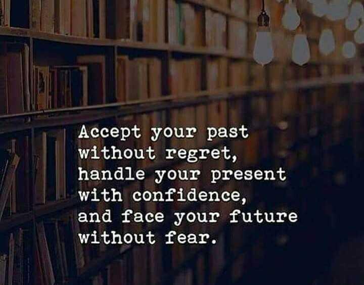 🤔ನನ್ನ ಪ್ರಕಾರ - Accept your past without regret , handle your present with confidence , and face your future without fear . - ShareChat