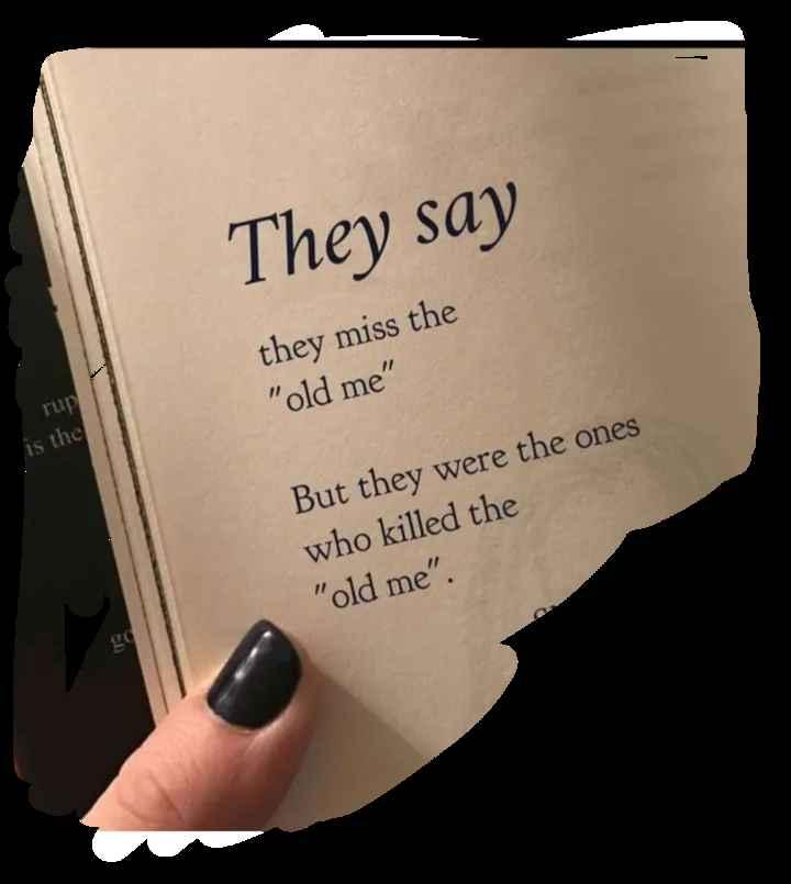 🤔 ನನ್ನ ಪ್ರಕಾರ - They say they miss the old me rup is the But they were the ones who killed the old me . - ShareChat