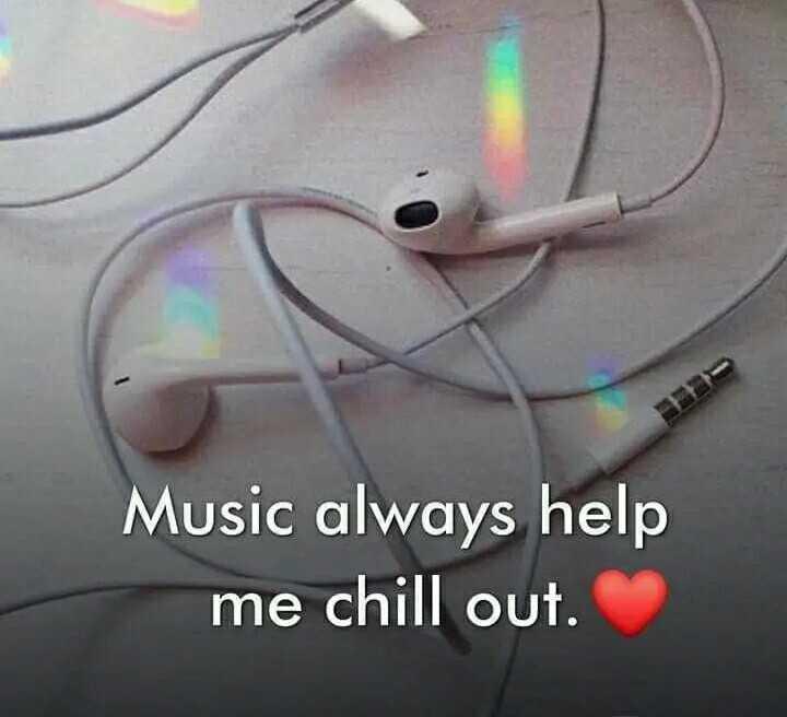 🤔 ನನ್ನ ಪ್ರಕಾರ - Music always help me chill out . - ShareChat