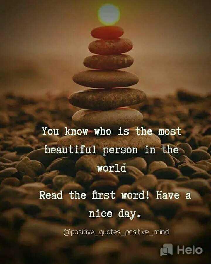 🤔 ನನ್ನ ಪ್ರಕಾರ - You know who is the most beautiful person in the world Read the first word ! Have a nice day . @ positive _ quotes _ positive _ mind , g - ShareChat