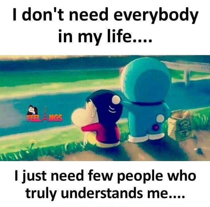 🤔ನನ್ನ ಪ್ರಕಾರ - I don ' t need everybody in my life . . . . I just need few people who truly understands me . . . . - ShareChat