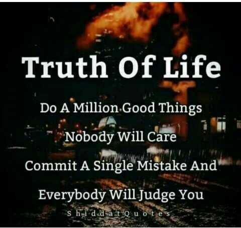 📜 ನುಡಿಮುತ್ತು - Truth Of Life Do A Million . Good Things Nobody will care Commit A Single Mistake And Everybody Will Judge You shidad at Quotes - ShareChat
