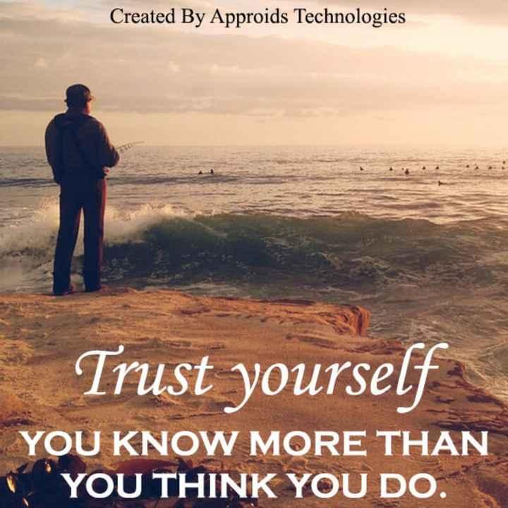 📱ಫೋಟೋ ಸ್ಟೇಟಸ್ - Created By Approids Technologies Trust yourself YOU KNOW MORE THAN YOU THINK YOU DO . - ShareChat