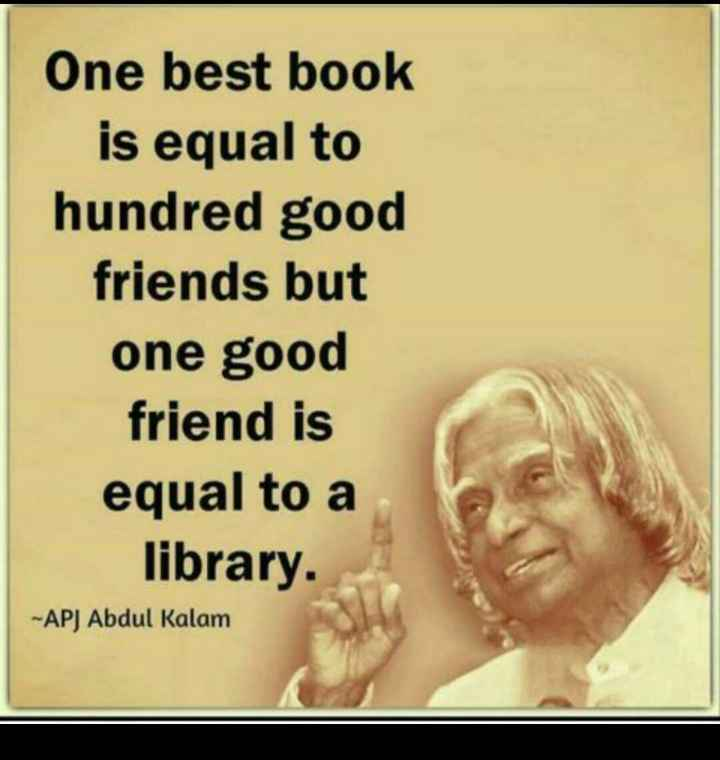 🤝ಫ್ರೆಂಡ್ ಶಿಪ್ ಸ್ಟೇಟಸ್ - One best book is equal to hundred good friends but one good friend is equal to a library . - APJ Abdul Kalam - ShareChat