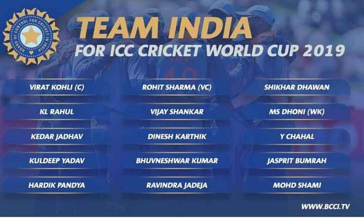 ಭಾರತ ಟೀಮ್ ವರ್ಡ್ ಕಪ್ ಸೆಲೆಕ್ಷನ್ - DOF TEAM INDIA FOR ICC CRICKET WORLD CUP 2019 VIRAT KOHLI ( C ) ROHIT SHARMA ( VC ) SHIKHAR DHAWAN KL RAHUL VIJAY SHANKAR MS DHONI ( WK ) KEDAR JADHAV DINESH KARTHIK Y CHAHAL KULDEEP YADAV BHUVNESHWAR KUMAR JASPRIT BUMRAH HARDIK PANDYA RAVINDRA JADEJA MOHD SHAMI WWW . BCCI . TV - ShareChat