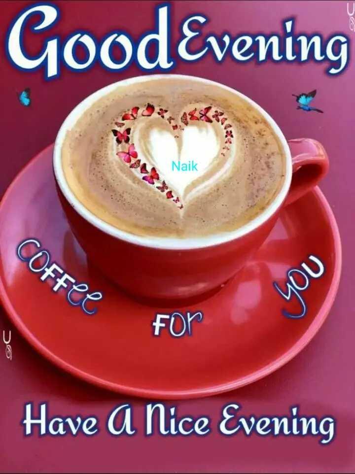 🌇 ಮುಸ್ಸಂಜೆ ವೇಳೇಲಿ - Good Evening Naik Coffee For > Have A Nice Evening - ShareChat