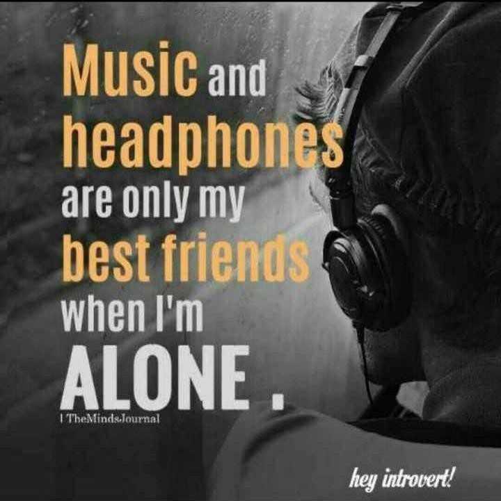 ಮ್ಯೂಸಿಕ್ ಫ್ಯಾನ್ಸ್ 🎶 - Music and headphones are only my best friends when I ' m ALONE 1 TheMinds . Journal hey introvert ! - ShareChat