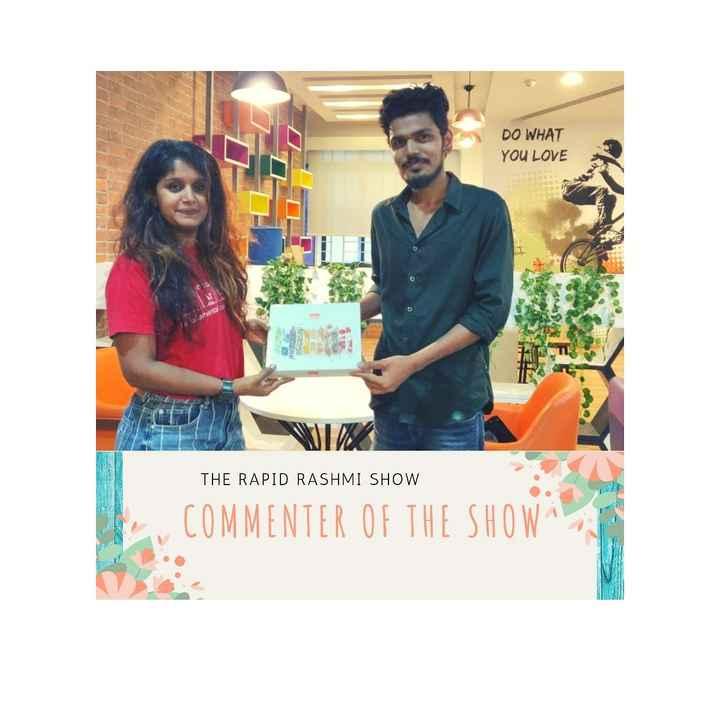 ರಾಪಿಡ್ ರಶ್ಮಿ - DO WHAT YOU LOVE THE RAPID RASHMI SHOW COMMENTER OF THE SHOW - ShareChat