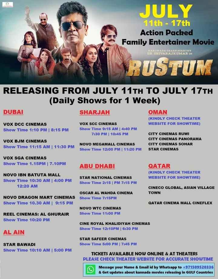 🎬ರುಸ್ತುಂ Challenge - JULY 11th - 17th Action Packed Family Entertainer Movie KARUNADA CHAKRAVARTHY DR SHIVARAJKUMAR IN RUSTUM RELEASING FROM JULY 11TH TO JULY 17TH ( Daily Shows for 1 Week ) DUBAI SHARJAH OMAN ( KINDLY CHECK THEATER WEBSITE FOR SHOWTIME ) VOX DCC CINEMAS Show Time 1 : 10 PM   8 : 15 PM VOX SCC CINEMAS Show Time 9 : 15 AM   4 : 40 PM 7 : 30 PM 10 : 45 PM VOX BJM CINEMAS Show Time 11 : 15 AM 11 : 30 PM CITY CINEMAS RUWI CITY CINEMAS PANORAMA CITY CINEMAS SOHAR STAR CINEMAS NOVO MEGAMALL CINEMAS Show Time 12 : 00 PM 11 : 20 PM VOX SGA CINEMAS Show Time 1 . 15PM 7 . 10PM ABU DHABI QATAR ( KINDLY CHECK THEATER NOVO IBN BATUTA MALL STAR NATIONAL CINEMAS WEBSITE FOR SHOWTIME ) Show Time 10 : 30 AM 4 : 00 PM Show Time 2 : 15 PM 7 : 15 PM 12 : 20 AM CINECO GLOBAL , ASIAN VILLAGE OSCAR AL WAHDA CINEMA TOWN NOVO DRAGON MART CINEMAS Show Time 7 : 15PM Show Time 10 . 30 AM 9 : 15 PM QATAR CINEMA MALL CINEFLEX NOVO WTC CINEMAS REEL CINEMAS : AL GHURAIR Show Time 11 : 00 PM Show Time 10 : 20 PM CINE ROYAL KHALIDIYAH CINEMAS Show Time 12 : 10PM   6 : 30 PM AL AIN STAR SAFEER CINEMAS STAR BAWADI Show Time 5 : 00 PM 7 : 45 PM Show Time 10 : 10 AM 5 : 00 PM TICKETS AVAILABLE NOW ONLINE & AT THEATERS PLEASE CHECK THEATER WEBSITE FOR ACCURATE SHOWTIME Message your Name & Email id by Whatsapp to + 971509520336 & Get updates about kannada movies releasing in GULF Countries - ShareChat