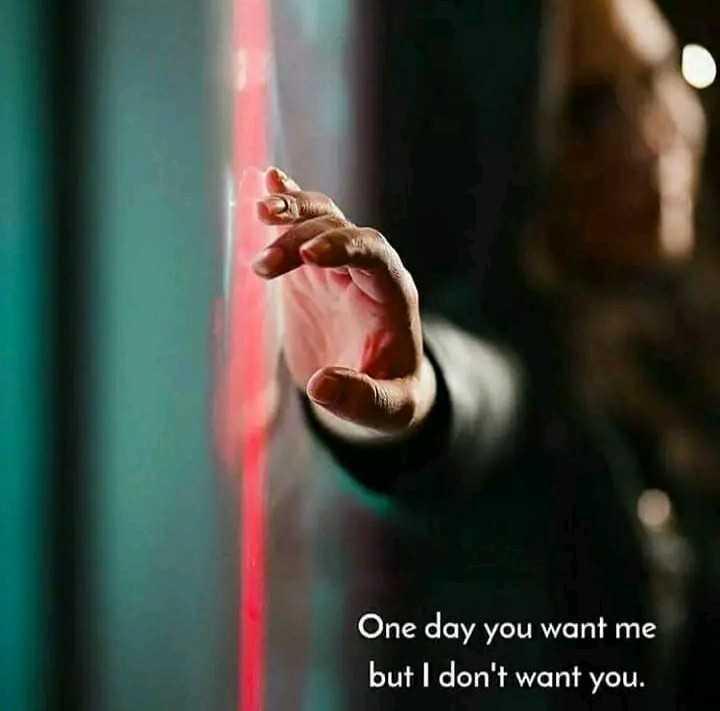 💔ಲವ್ ಫೈಲ್ಯೂರ್ - One day you want me but I don ' t want you . - ShareChat