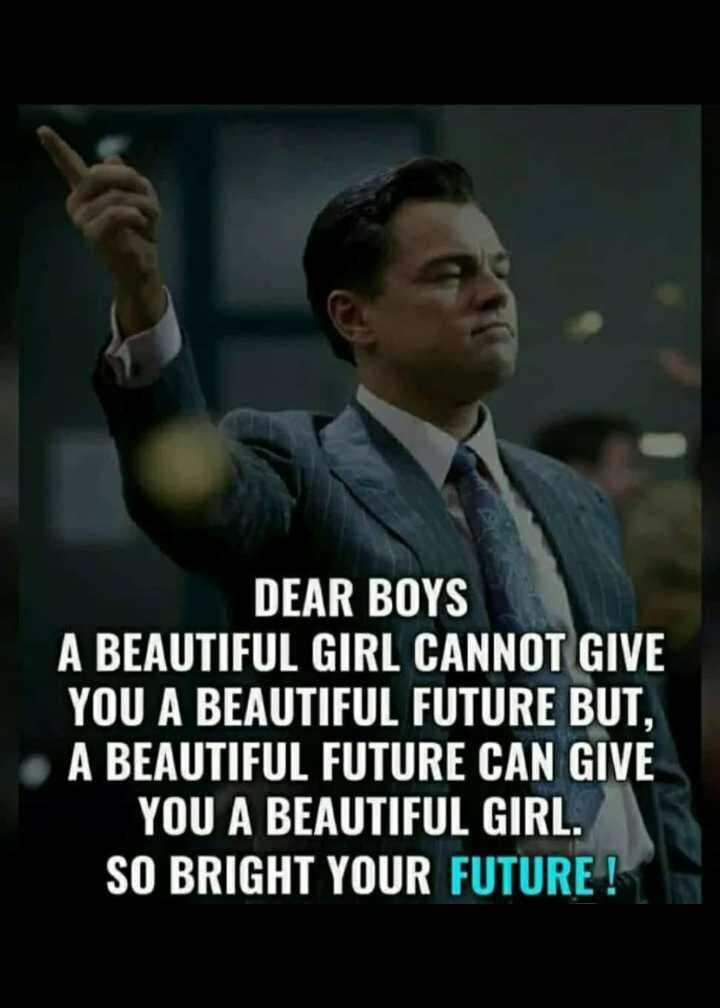 💓ಲವ್ ಸ್ಟೇಟಸ್ - DEAR BOYS A BEAUTIFUL GIRL CANNOT GIVE YOU A BEAUTIFUL FUTURE BUT , A BEAUTIFUL FUTURE CAN GIVE YOU A BEAUTIFUL GIRL . SO BRIGHT YOUR FUTURE ! - ShareChat