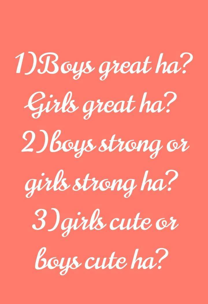 💓ಲವ್ ಸ್ಟೇಟಸ್ - 1 ) Boys great ha ? Girls great ha ? 2 ) boys strong or girls strong ha ? 3 ) girls cute or boys cute ha ? - ShareChat
