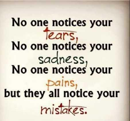 ಲೈಫ್ ಇಷ್ಟೇನೆ - No one notices your Tears , No one notices your sadness , No one notices your pains , but they ' all notice your mistakes . - ShareChat