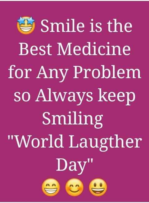 ವಿಶ್ವ ನಗುವಿನ ದಿನ - Smile is the Best Medicine for Any Problem so Always keep Smiling World Laugther Day - ShareChat