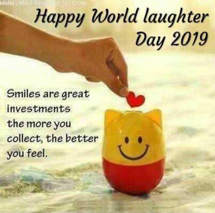 ವಿಶ್ವ ನಗುವಿನ ದಿನ - ՆԱՆԸ , ՓԲ Happy World laughter Day 2019 Smiles are great investments the more you collect , the better you feel - ShareChat