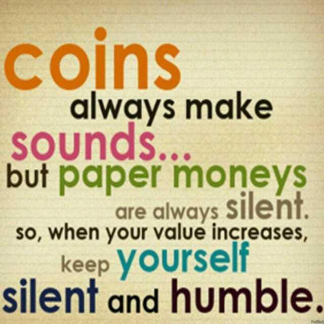ವಿಶ್ವ ಪುಸ್ತಕ ದಿನ - coins always make sounds . . but paper moneys are always silent . So , when your value increases , keep yourself silent and humble . - ShareChat