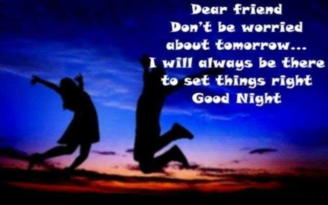 🌃ಶುಭರಾತ್ರಿ - Dear friend Don ' t be worried about tomorrow . . . will always be there to set things right Good Night - ShareChat