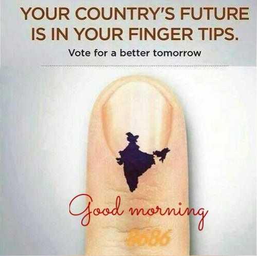 👏ಶುಭಾಶಯಗಳು - YOUR COUNTRY ' S FUTURE IS IN YOUR FINGER TIPS . Vote for a better tomorrow Good morning - ShareChat