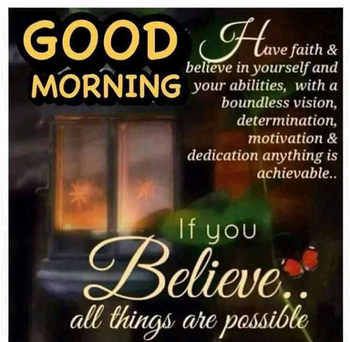 👏ಶುಭಾಶಯಗಳು - GOOD How G Lave faith & believe in yourself and your abilities , with a boundless vision , determination , motivation & dedication anything is achievable . . If you Believe , all things are possible - ShareChat