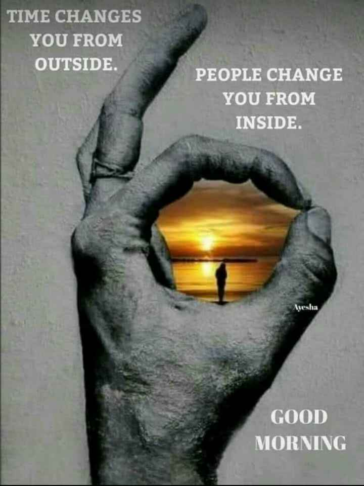 🌅ಶುಭೋದಯ - TIME CHANGES YOU FROM OUTSIDE PEOPLE CHANGE YOU FROM INSIDE . Ayesha GOOD MORNING - ShareChat