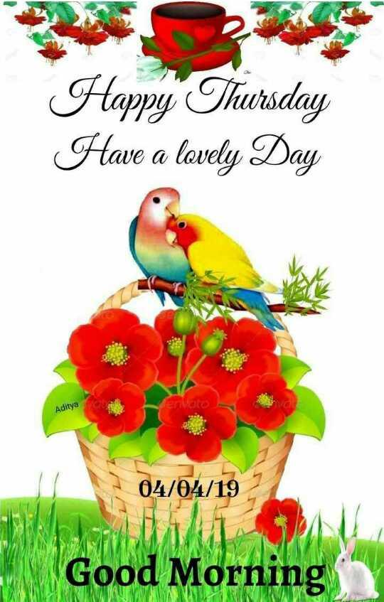 🌅ಶುಭೋದಯ - Happy Thursday Have a lovely Day Aditya envato 04 / 04 / 19 Good Morning - ShareChat