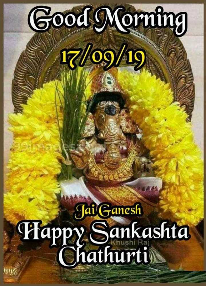 🌅ಶುಭೋದಯ - Good Morning 17 / 09 / 19 Jai Ganesh Happy Sankashta Chathurti ) Khushi Raj - ShareChat