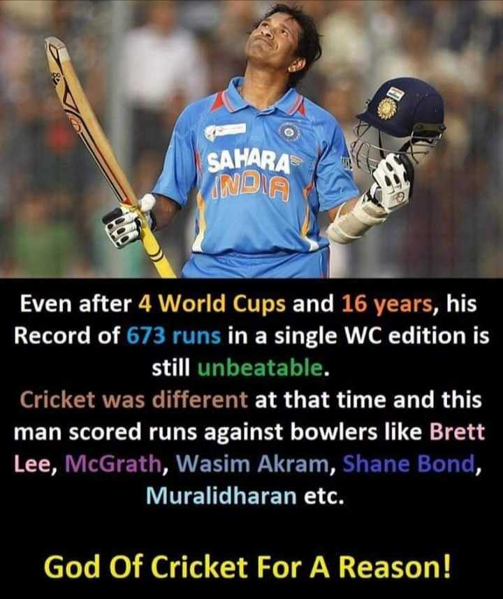 ಸಚಿನ್ ತೆಂಡೂಲ್ಕರ್ - SAHARA NDA Even after 4 World Cups and 16 years , his Record of 673 runs in a single WC edition is still unbeatable . Cricket was different at that time and this man scored runs against bowlers like Brett Lee , McGrath , Wasim Akram , Shane Bond , Muralidharan etc . God Of Cricket For A Reason ! - ShareChat