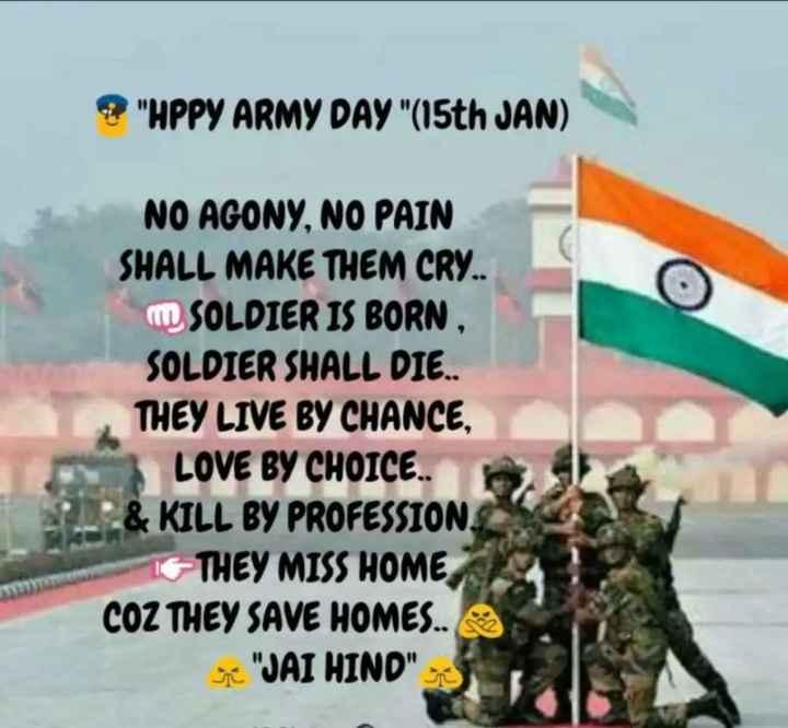 🇮🇳 ಸಲಾಂ ಸೈನಿಕ - O HPPY ARMY DAY ( 15th JAN ) NO AGONY , NO PAIN SHALL MAKE THEM CRY . . M SOLDIER IS BORN , SOLDIER SHALL DIE . . THEY LIVE BY CHANCE , LOVE BY CHOICE . & KILL BY PROFESSION . THEY MISS HOME COZ THEY SAVE HOMES . . ve JAI HIND - ShareChat
