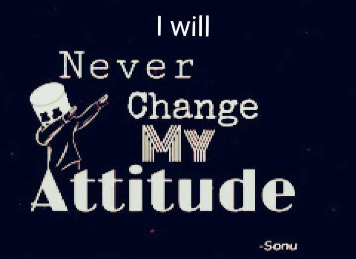 😎ಸಿಂಗಲ್ ಅ್ಯಟಿಟ್ಯೂಡ್ - I will Never Change MY Attitude - Sonu - ShareChat